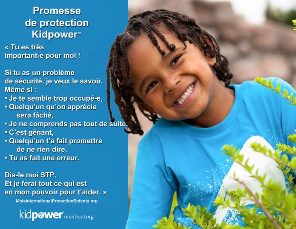"""Affiche de la Promesse de Protection Kidpower: """"Tu es très important.e pour moi! Si tu as un problème de sécurité, je veux le savoir. [...]Dis-le moi STP. Et je ferai tout ce qui est en mon pouvoir pour t'aider"""" Image d'enfant souriant."""